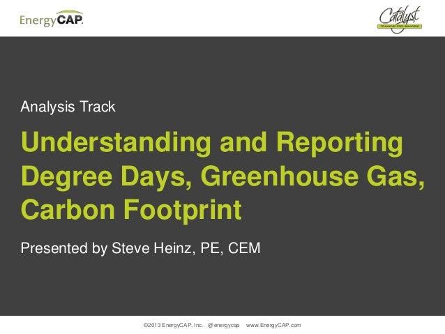 ©2013 EnergyCAP, Inc. @energycap www.EnergyCAP.comAnalysis TrackUnderstanding and ReportingDegree Days, Greenhouse Gas,Car...