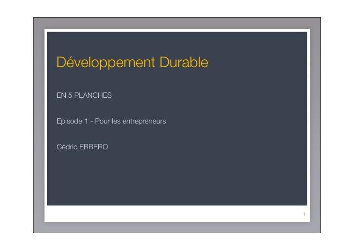 Développement Durable  EN 5 PLANCHES   Episode 1 - Pour les entrepreneurs   Cédric ERRERO                                 ...