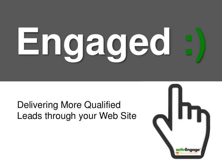 Engaged:)<br />Delivering More Qualified Leads through your Web Site<br />