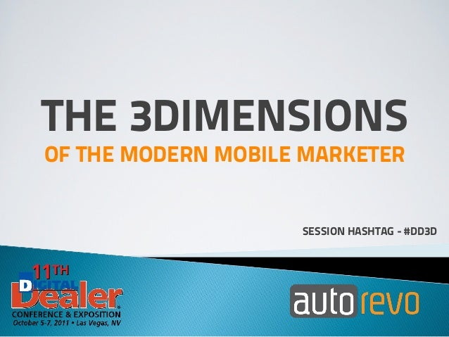 THE 3DIMENSIONSOF THE MODERN MOBILE MARKETER                    SESSION HASHTAG - #DD3D