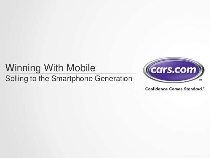 Cars.com at Digital Dealer 2011 -- Winning With Mobile: Selling Generation Smartphone