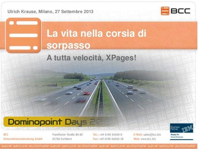 La vita nella corsia di sorpasso Ulrich Krause, Milano, 27 Settembre 2013 A tutta velocità, XPages!