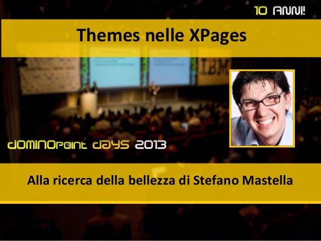 Themes nelle XPages Alla ricerca della bellezza di Stefano Mastella