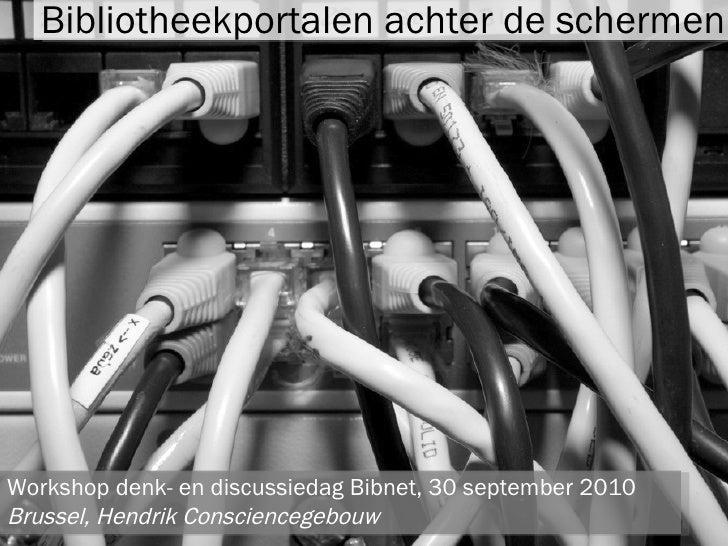 Bibliotheekportalen achter de schermen Workshop denk- en discussiedag Bibnet, 30 september 2010 Brussel, Hendrik Conscienc...