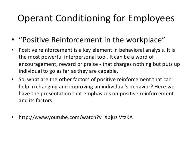 operant conditioning in the workforce A look at operant conditioning as a which involved the use of an operant conditioning chamber operant and classical conditioning aside from his work.