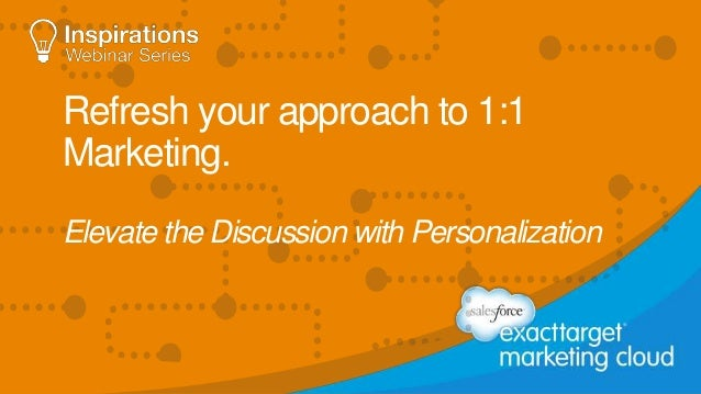 Refresh your approach to 1:1  Marketing.  Elevate the Discussion with Personalization
