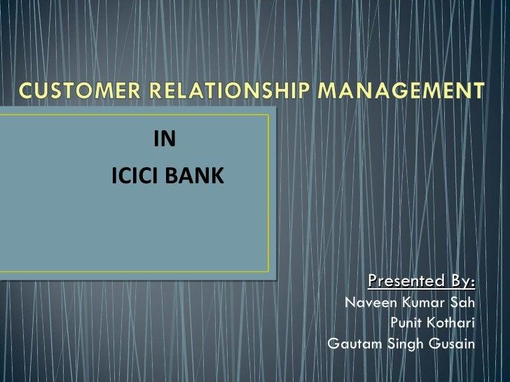INICICI BANK                  Presented By:              Naveen Kumar Sah                    Punit Kothari             Gau...