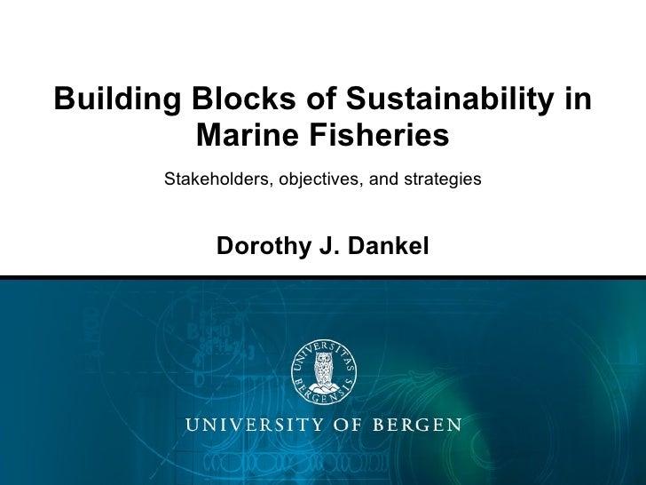 Building Blocks of Sustainability in Marine Fisheries Stakeholders, objectives, and strategies Dorothy J. Dankel