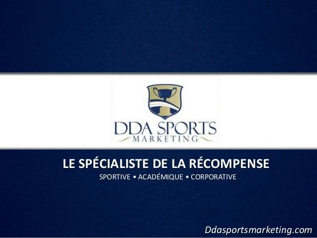 LE SPÉCIALISTE DE LA RÉCOMPENSE     SPORTIVE • ACADÉMIQUE • CORPORATIVE                               Ddasportsmarketing.com