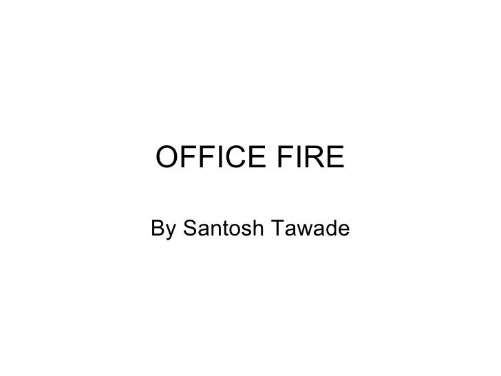 OFFICE FIRE By Santosh Tawade