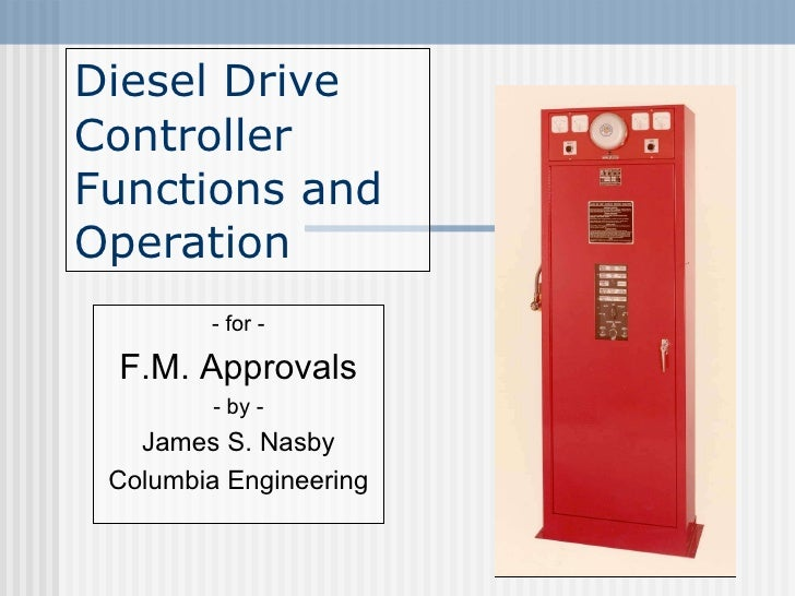 Diesel Drive Controller Functions and Operation - for - F.M. Approvals - by - James S. Nasby Columbia Engineering