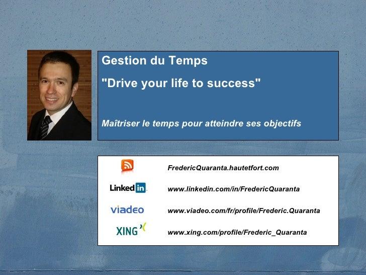 """Gestion du Temps """"Drive your life to success"""" Maîtriser le temps pour atteindre ses objectifs FredericQuaranta.h..."""