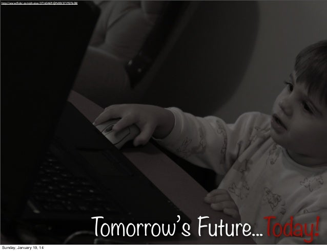 http://www.flickr.com/photos/37165469@N00/371927608/  Tomorrow's Future...Today! Sunday, January 19, 14