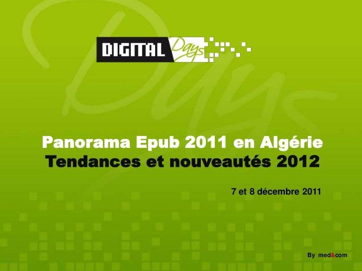 Panorama Epub 2011 en AlgérieTendances et nouveautés 2012                   7 et 8 décembre 2011                          ...