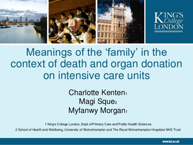 Meanings of the family in the context of death and organ donation on intensive care units by Charlotte Kenten, Magi Sque, Myfanwy Morgan
