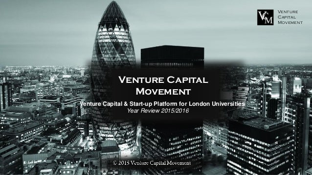 Venture Capital Movement © 2015 Venture Capital Movement Venture Capital Movement Venture Capital & Start-up Platform for ...