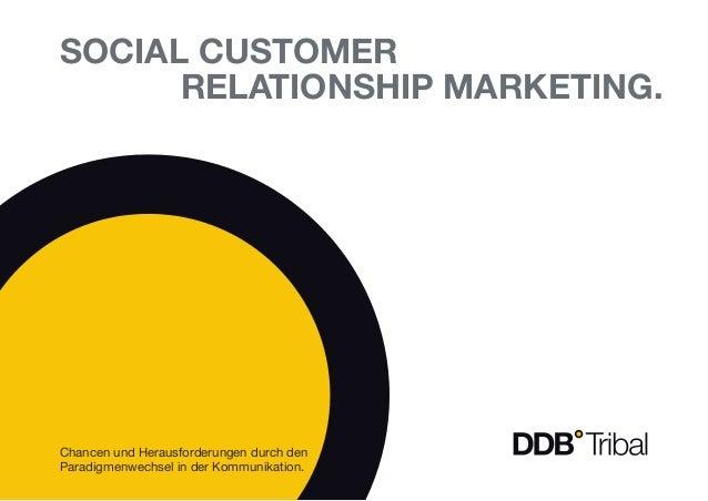 Social customer 				relationship marketing. Chancen und Herausforderungen durch den Paradigmenwechsel in der Kommunikation.