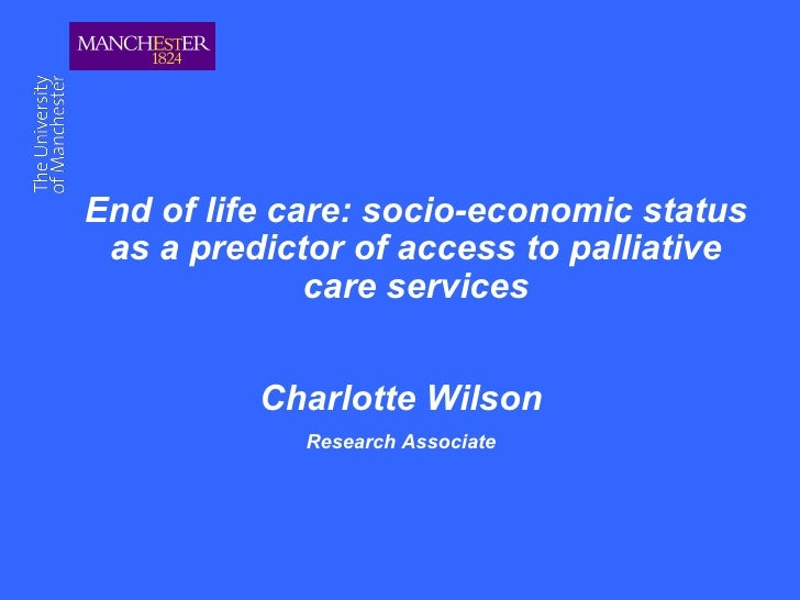 <ul><li>End of life care: socio-economic status as a predictor of access to palliative care services </li></ul><ul><li>Cha...