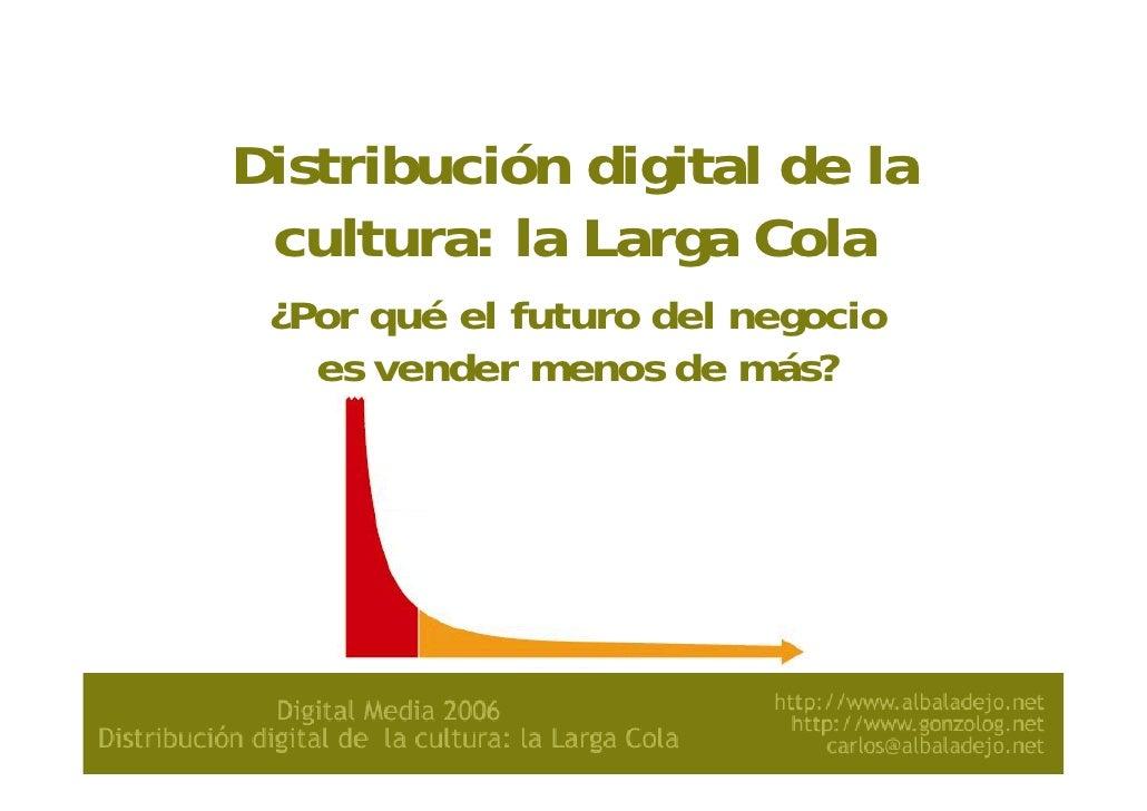 Distribución digital de la cultura: la Larga Cola ¿Por qué el futuro del negocio   es vender menos de más?                ...