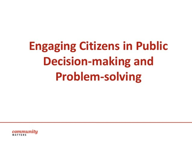 Engaging Citizens in Public  Decision-making and    Problem-solving