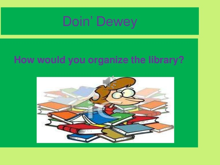 Doin' DeweyHow would you organize the library?