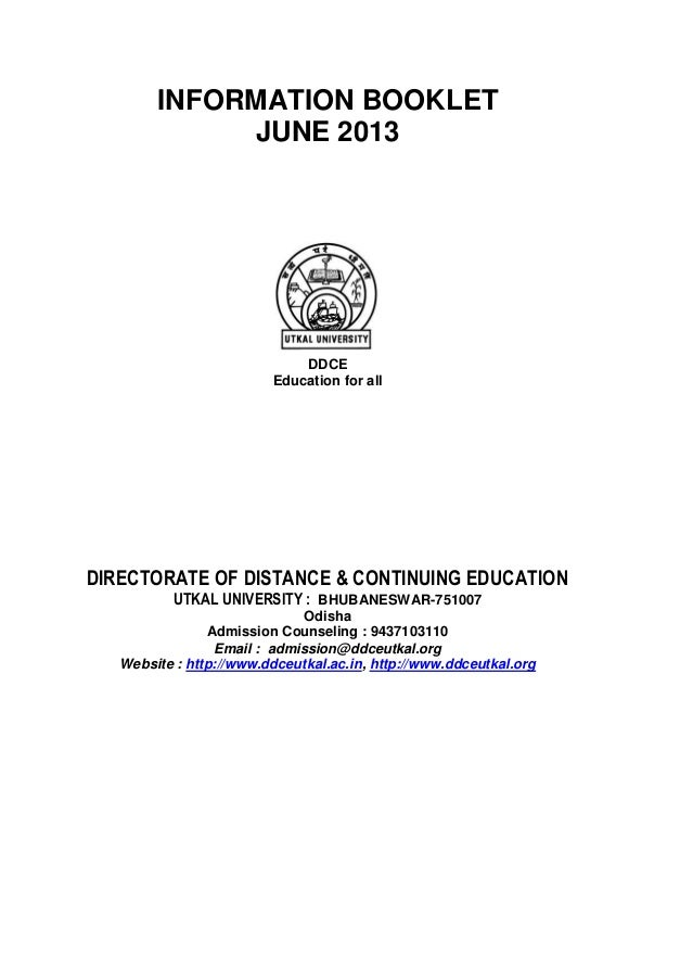 INFORMATION BOOKLET JUNE 2013  DDCE Education for all  DIRECTORATE OF DISTANCE & CONTINUING EDUCATION UTKAL UNIVERSITY : B...