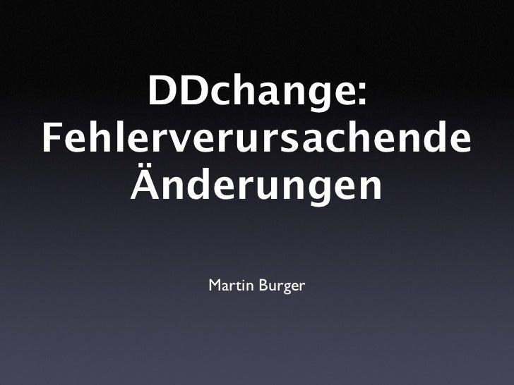 DDchange: Fehlerverursachende     Änderungen         Martin Burger