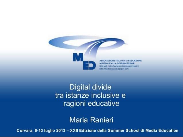 Digital divide tra istanze inclusive e ragioni educative Maria Ranieri Corvara, 6-13 luglio 2013 – XXII Edizione della Sum...