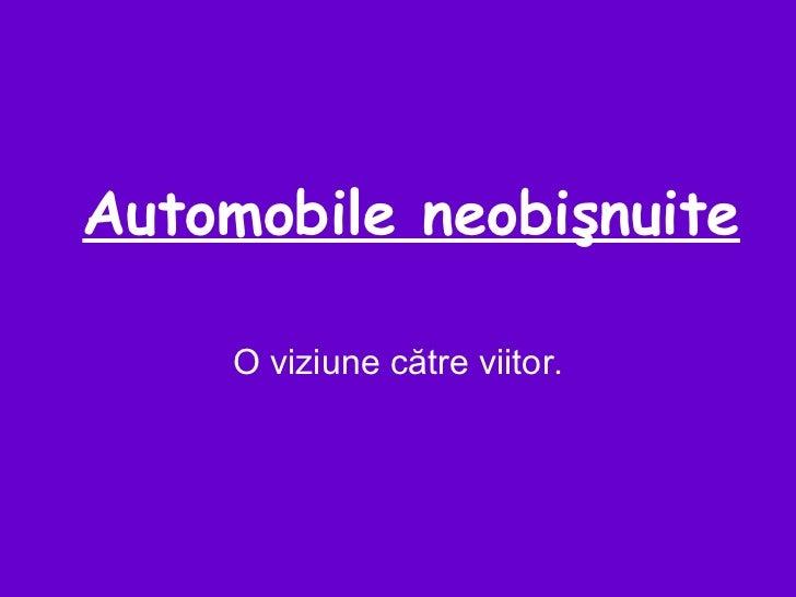 Automobile neobişnuite O viziune către viitor.