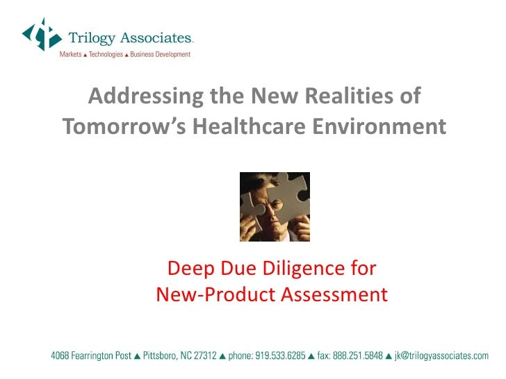 Addressing the New Realities of Tomorrow's Healthcare Environment              Deep Due Diligence for         New-Product ...