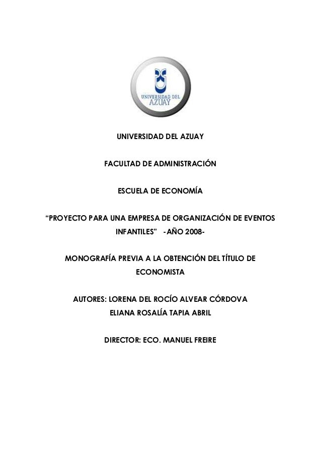 """UNIVERSIDAD DEL AZUAY FACULTAD DE ADMINISTRACIÓN ESCUELA DE ECONOMÍA """"PROYECTO PARA UNA EMPRESA DE ORGANIZACIÓN DE EVENTOS..."""
