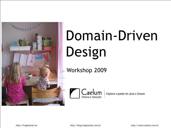 Domain-Driven                        Design                        Workshop 2009     http://fragmental.tw    http://blog.f...