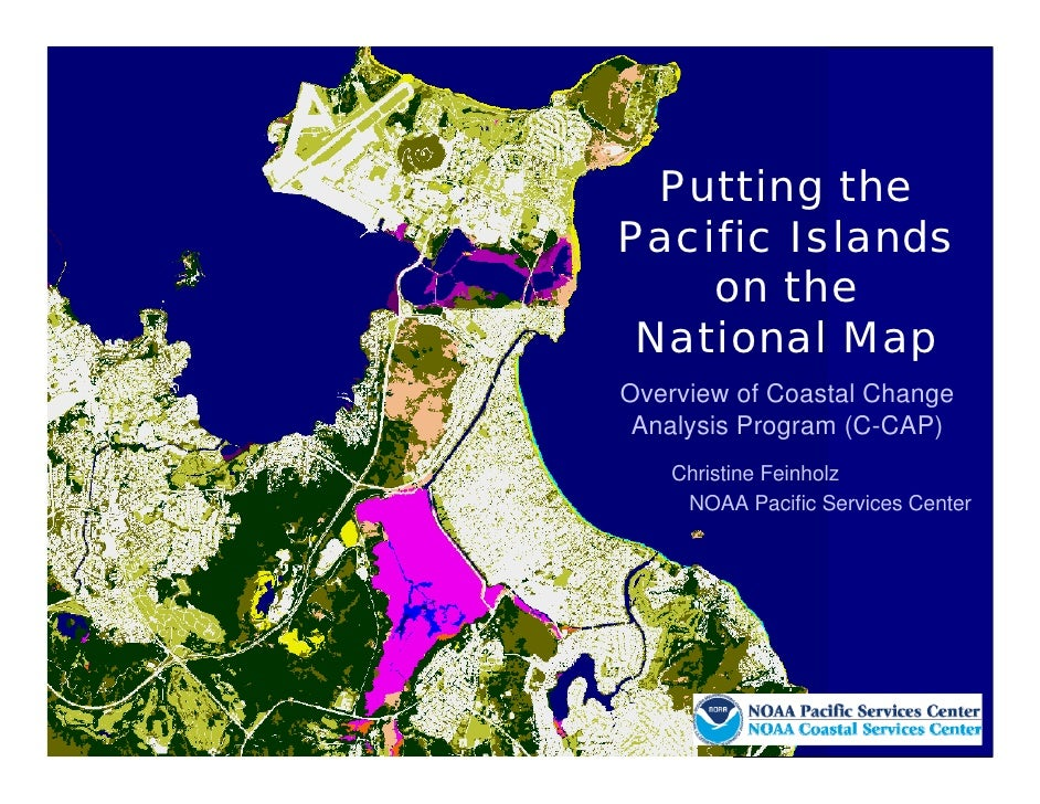 Putting the Pacific Islands     on the  National Map Overview of Coastal Change  Analysis Program (C-CAP)    Christine Fei...