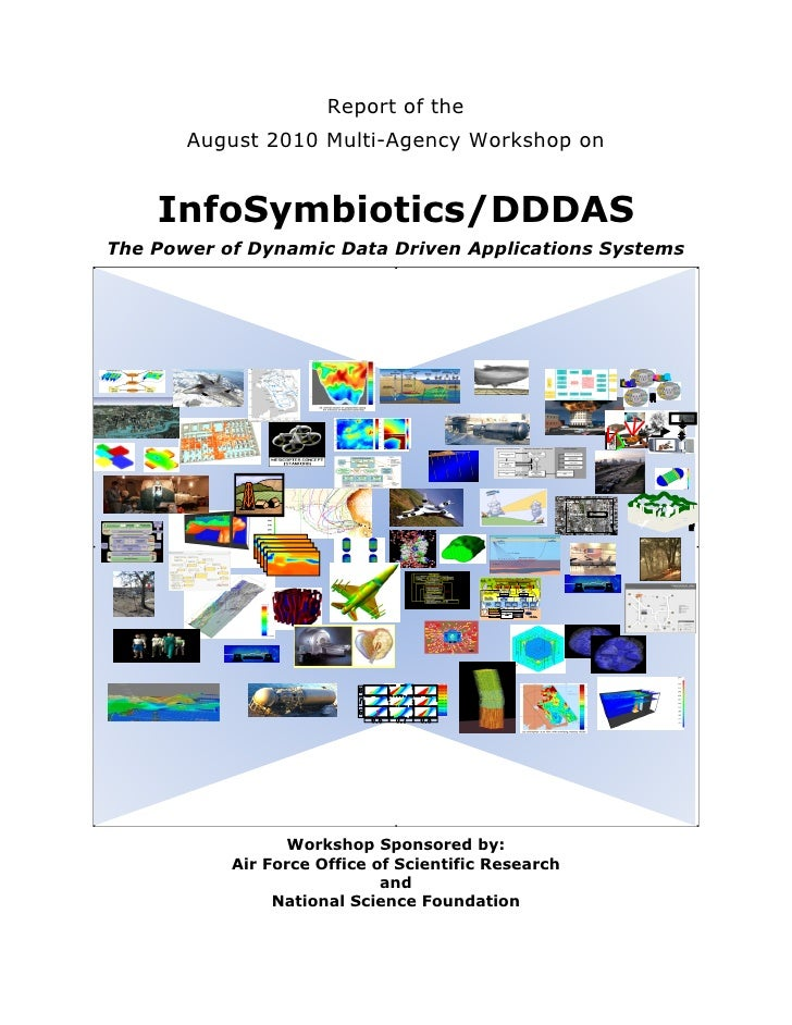 Report of the              August 2010 Multi-Agency Workshop on           InfoSymbiotics/DDDAS       The Power of Dynamic ...