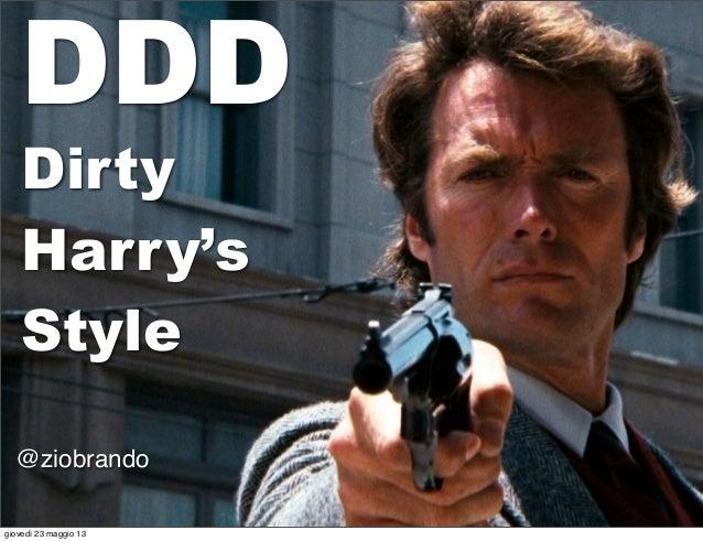 DDD Dirty Harry style