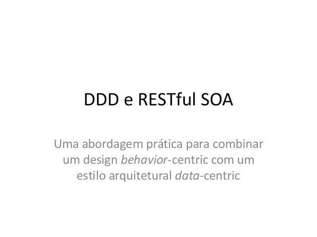 DDD e RESTful SOA Uma abordagem prática para combinar um design behavior-centric com um estilo arquitetural data-centric