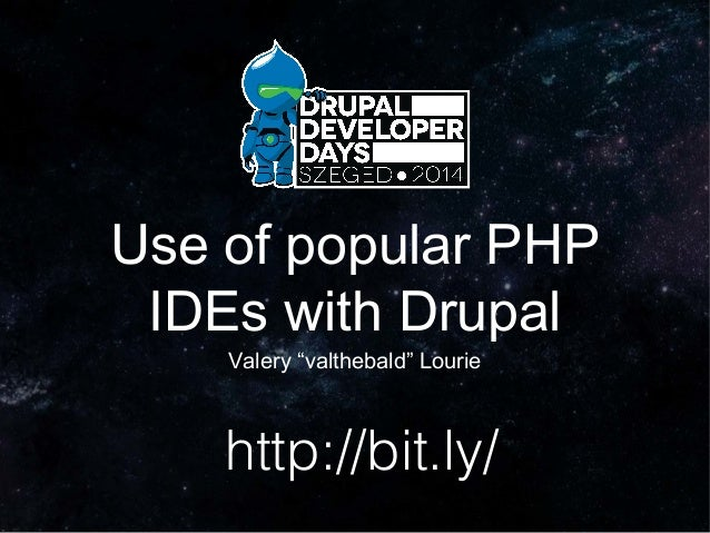 """Use of popular PHP IDEs with Drupal Valery """"valthebald"""" Lourie http://bit.ly/"""