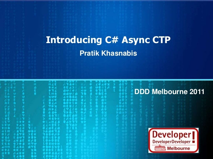 Introducing C# Async CTP<br />Pratik Khasnabis<br />DDD Melbourne 2011<br />