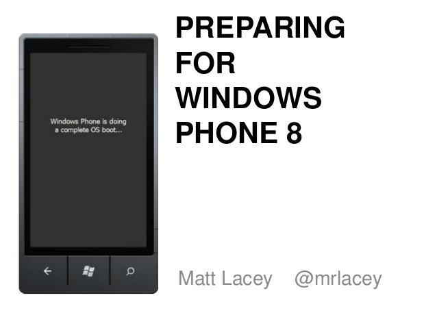 PREPARINGFORWINDOWSPHONE 8Matt Lacey   @mrlacey