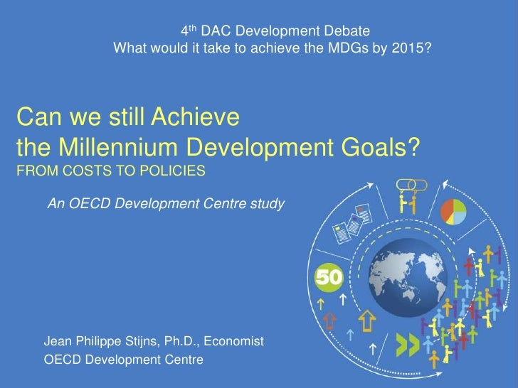 4th DAC Development Debate              What would it take to achieve the MDGs by 2015?Can we still Achievethe Millennium ...