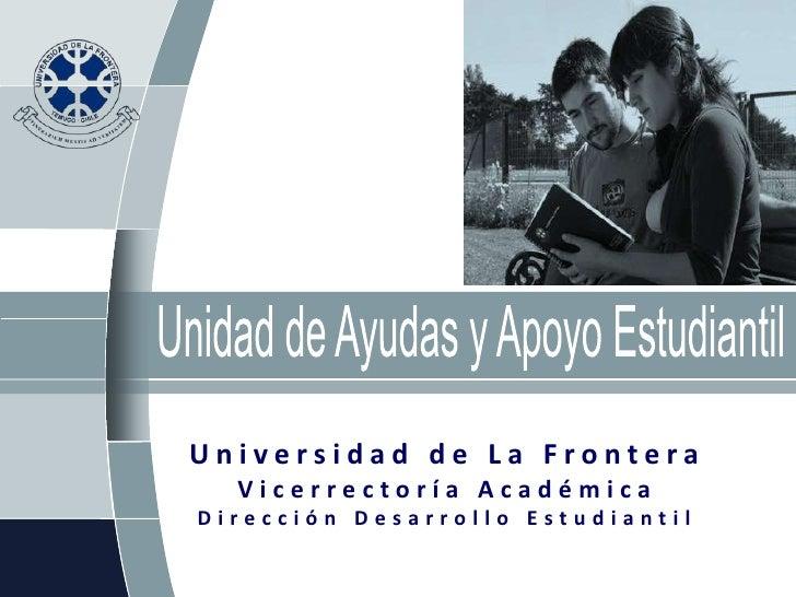 Universidad de La Frontera   Vicerrectoría Académica Dirección Desarrollo Estudiantil