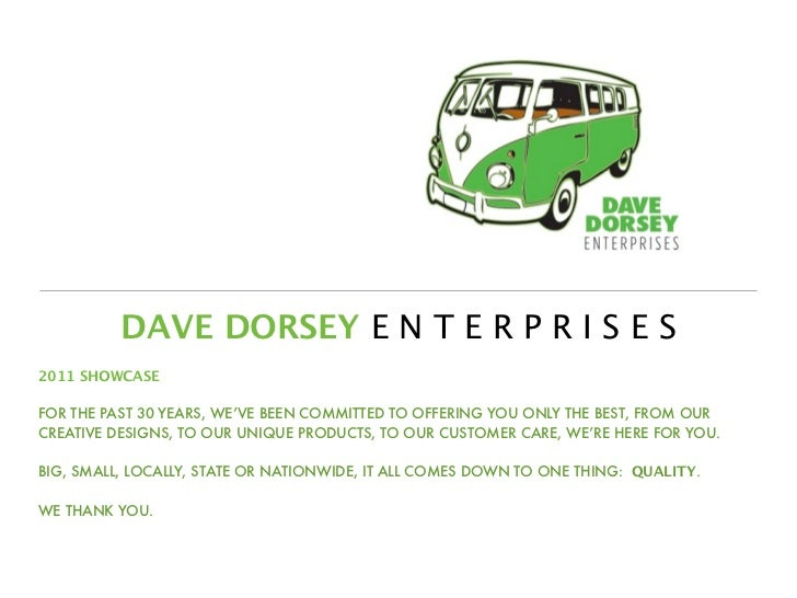 DAVE DORSEY E N T E R P R I S E S2011 SHOWCASEFOR THE PAST 30 YEARS, WE'VE BEEN COMMITTED TO OFFERING YOU ONLY THE BEST, F...