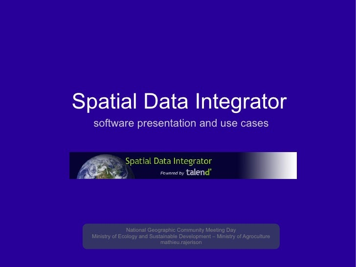 Spatial Data Integrator   software presentation and use cases National Geographic Community Meeting Day Ministry of Ecolog...