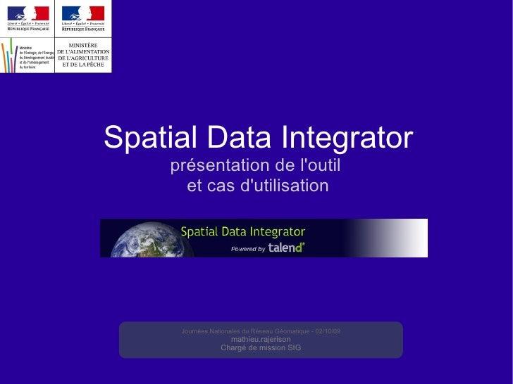 Spatial Data Integrator présentation de l'outil  et cas d'utilisation Journées Nationales du Réseau Géomatique - 02/10/09 ...