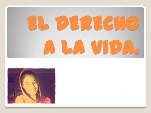 EL DERECHOA LA VIDA..