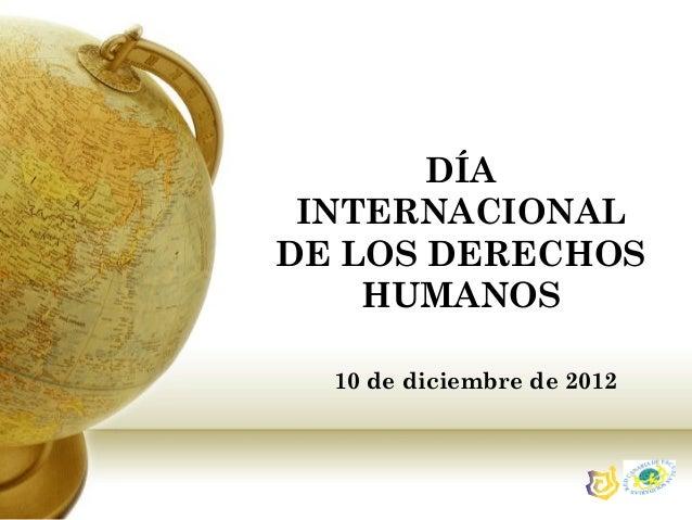 DÍA INTERNACIONALDE LOS DERECHOS    HUMANOS  10 de diciembre de 2012