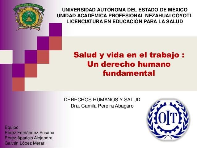 Salud y vida en el trabajo :Un derecho humanofundamentalUNIVERSIDAD AUTÓNOMA DEL ESTADO DE MÉXICOUNIDAD ACADÉMICA PROFESIO...