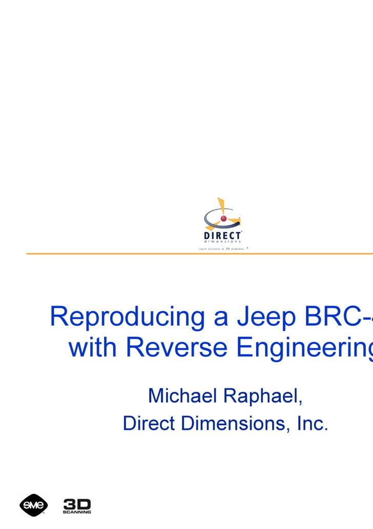 Reproducing a Jeep BRC-40 with Reverse Engineering Michael Raphael, Direct Dimensions, Inc.
