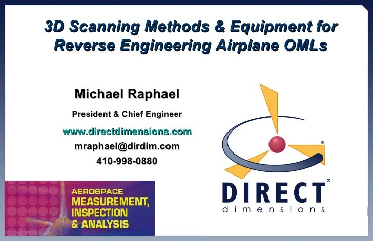 3D Scanning Methods & Equipment for Reverse Engineering Airplane OMLs Michael Raphael President & Chief Engineer www.direc...