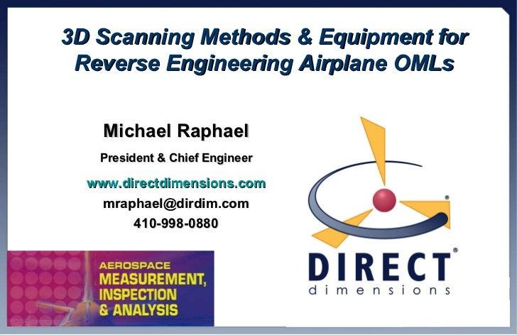 3D Scanning Methods & Equipment for Reverse Engineering Airplane OMLs Michael Raphael President & Chief Engineer www.direc...